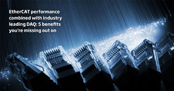 EtherCAT performance combined with industry leading DAQ: 5 benefits you're missing out on